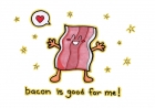 Bacon is Good For Me
